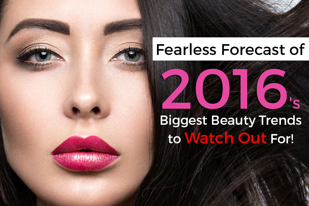 Fearless Forecast of 2016's Biggest Beauty Trends to Watch Out For!