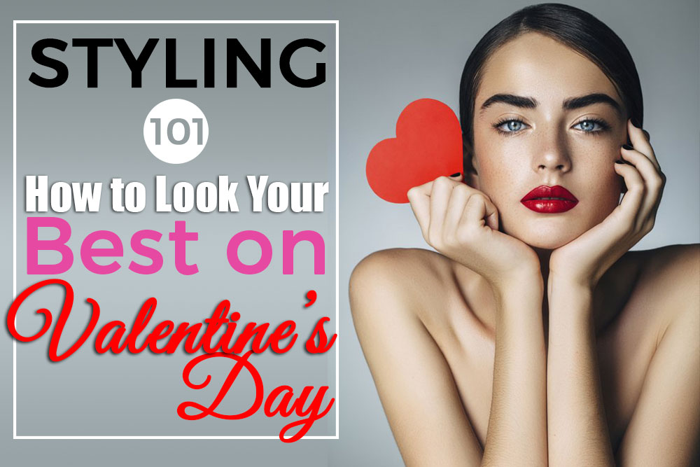 Styling 101: How to Look Your Best on Valentine's Day