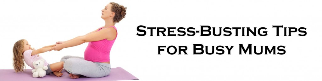 Stress Busting Tips for Busy Mums