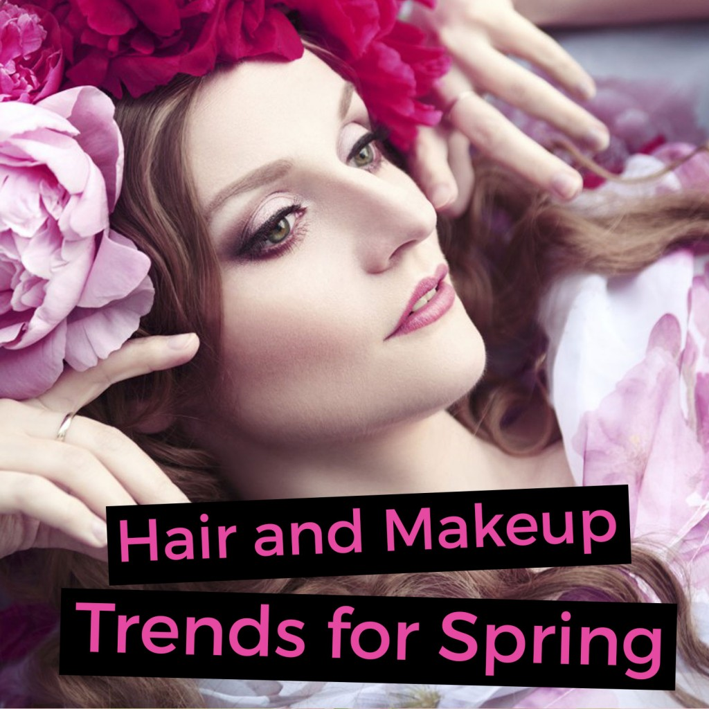 Hair and Makeup Trends for Spring