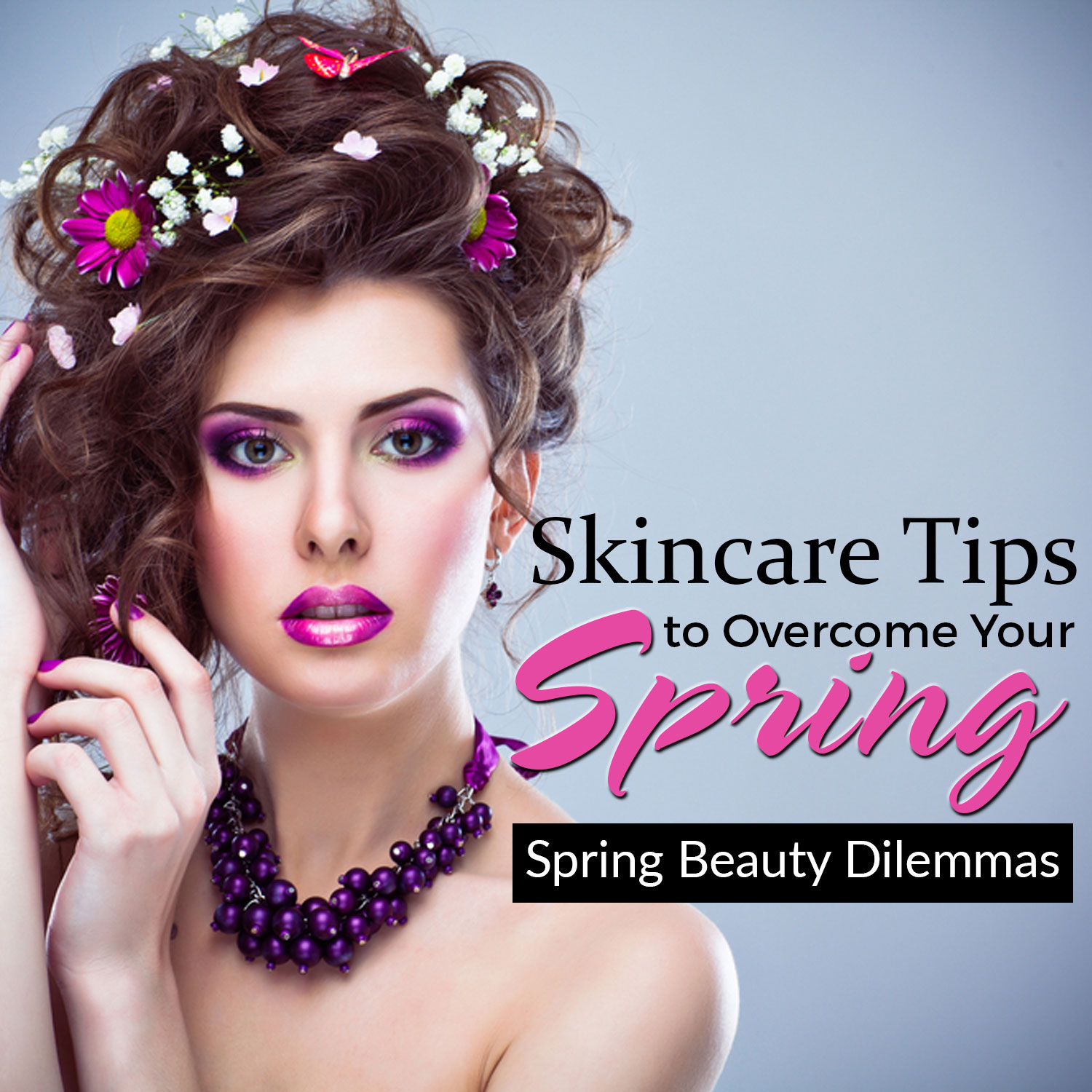 Spring Skin Care: Dealing with Skin Issues and Looking Beautiful