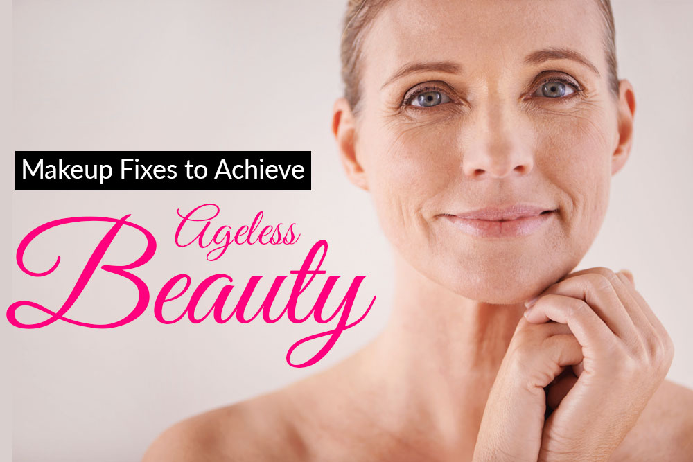 Makeup Fixes to Achieve Ageless Beauty…tips that will reunite you to a younger-looking you!