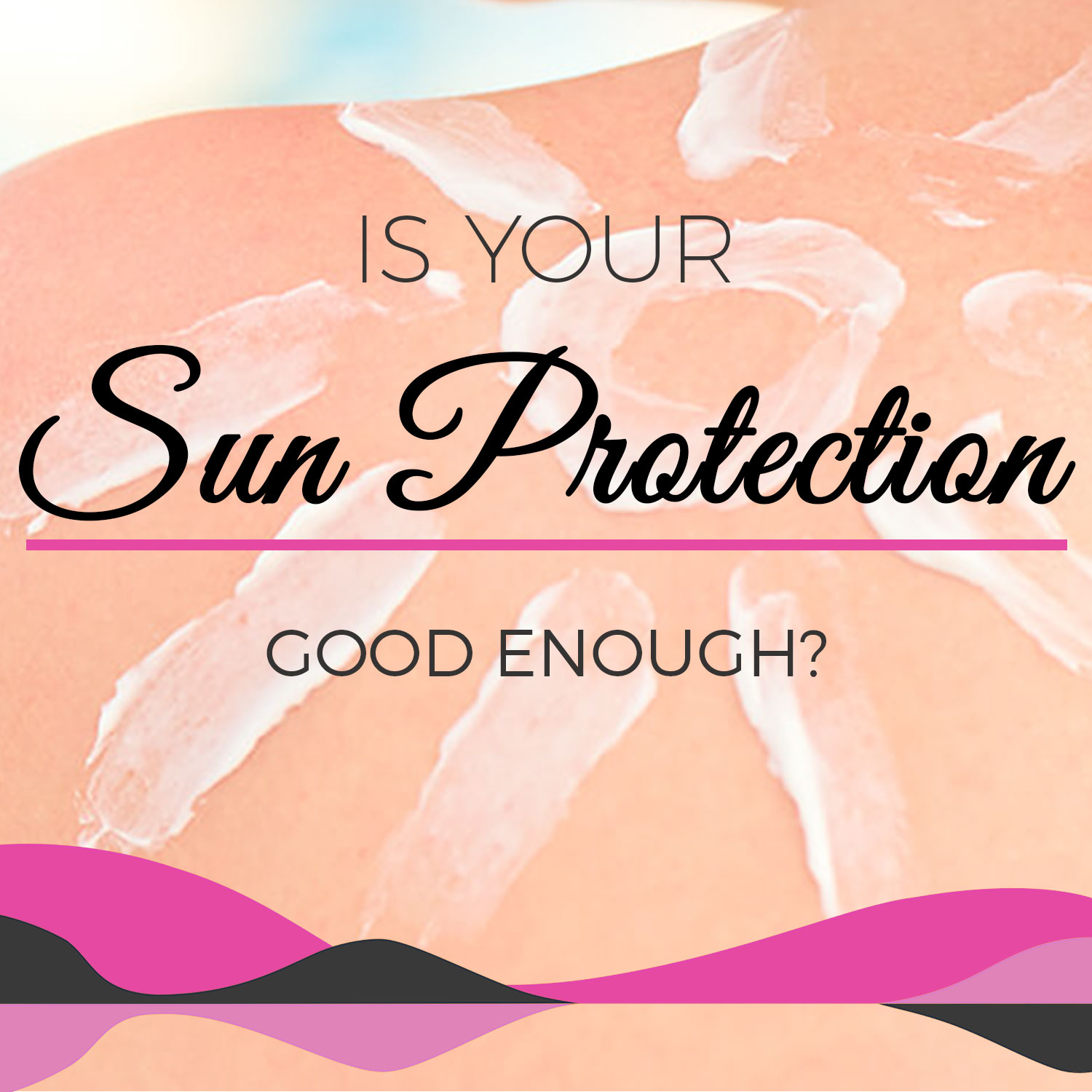 Is Your Sun Protection Good Enough?