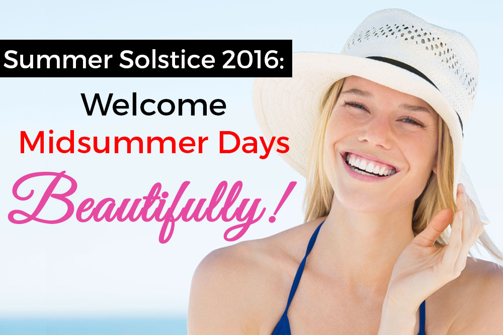 Summer Solstice 2016: Welcome Midsummer Days, Beautifully!