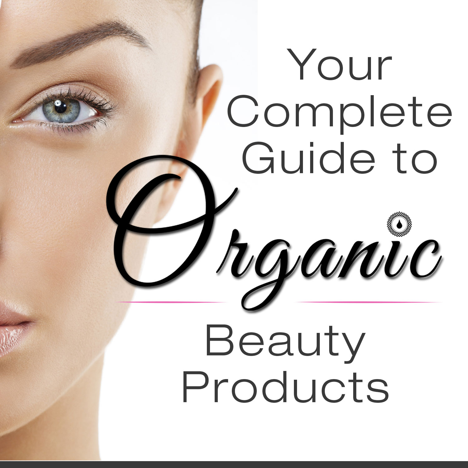 Your Complete Guide to Organic Beauty Products