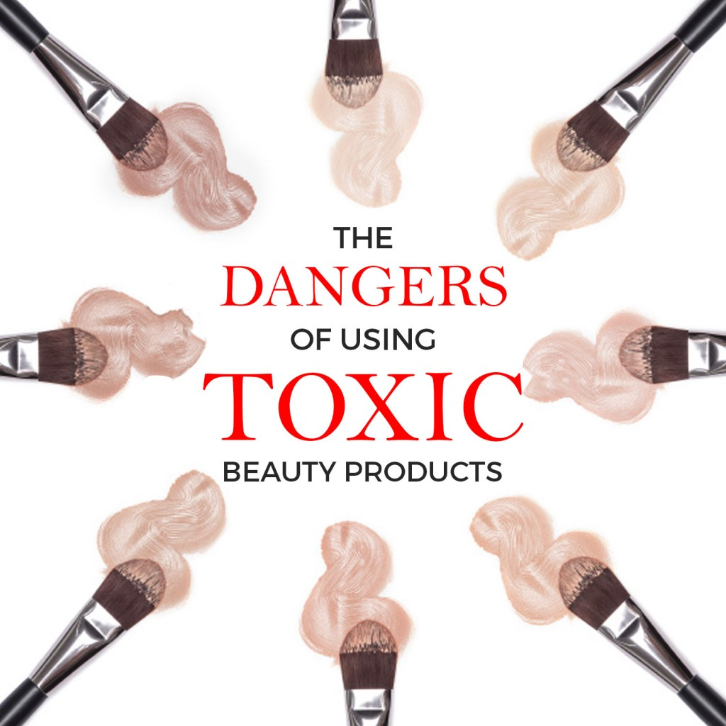 The Dangers of Toxic Beauty Products