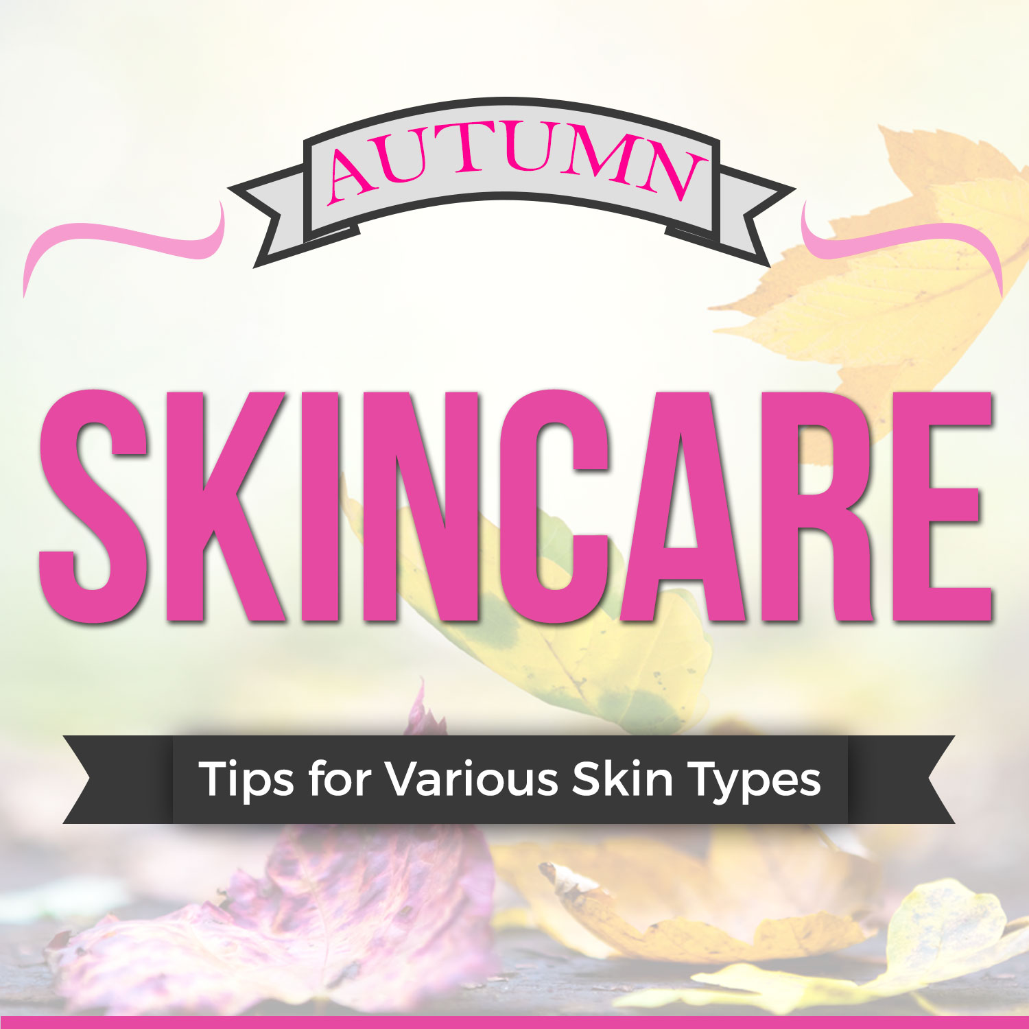 Autumn Skincare Tips for Various Skin Types