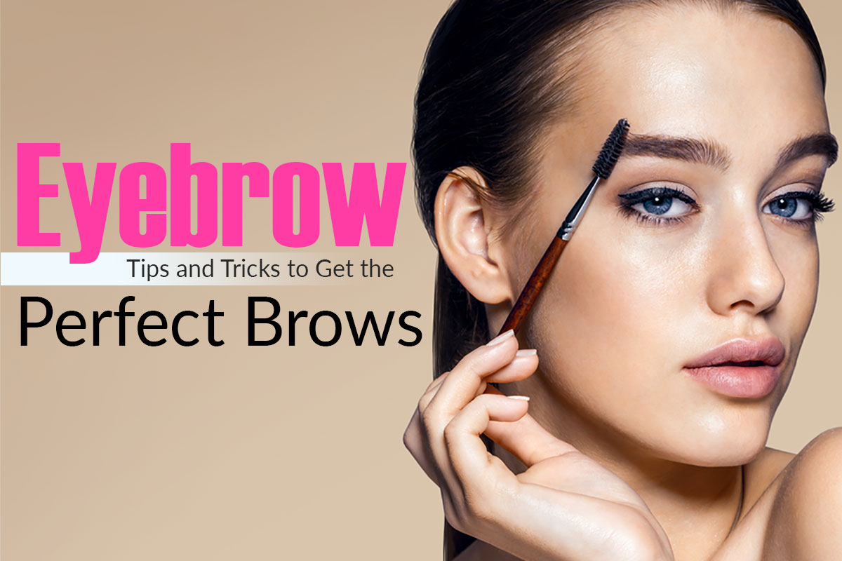 Eyebrow Tips and Tricks to Get the Perfect Brows