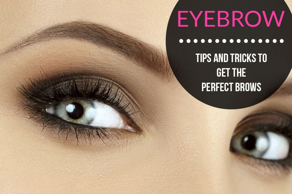 Eyebrow Tips and Tricks to Getting the Perfect Brows