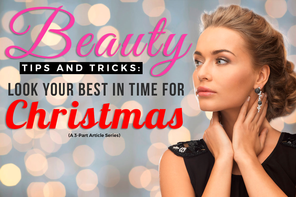 Beauty Tips and Tricks: Look Your Best in Time for Christmas (A 12