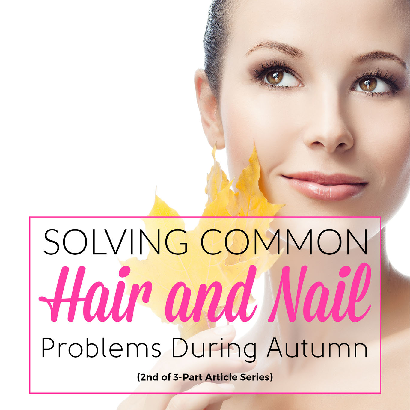Solving Common Hair and Nail Problems During Autumn