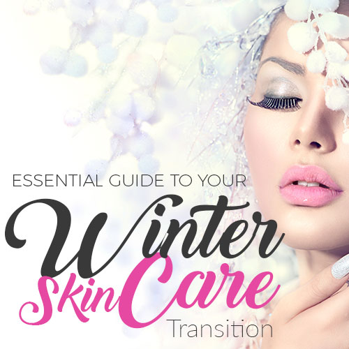 Essential Guide to Your Winter Skin Care Transition