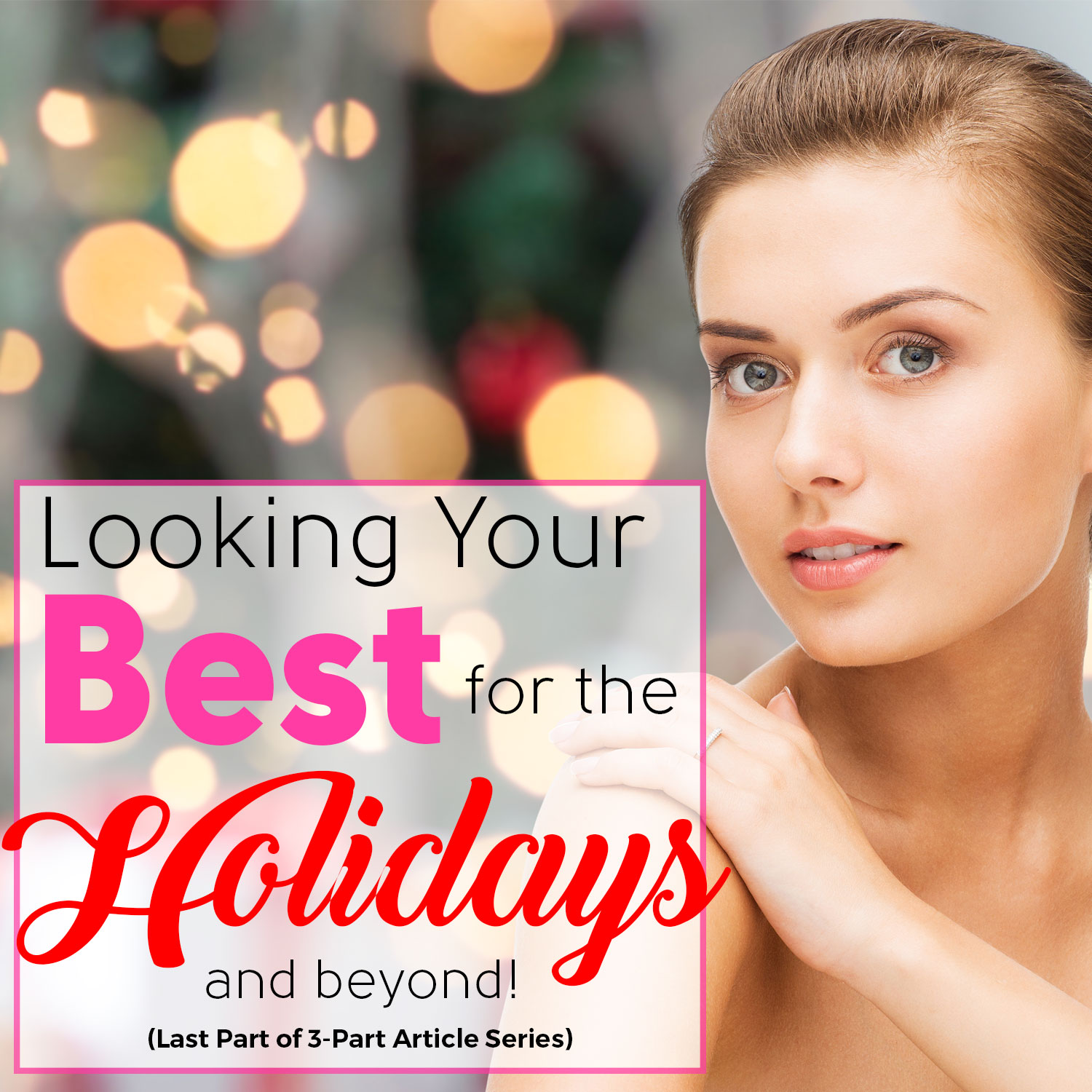 Looking Your Best for the Holidays and Beyond!