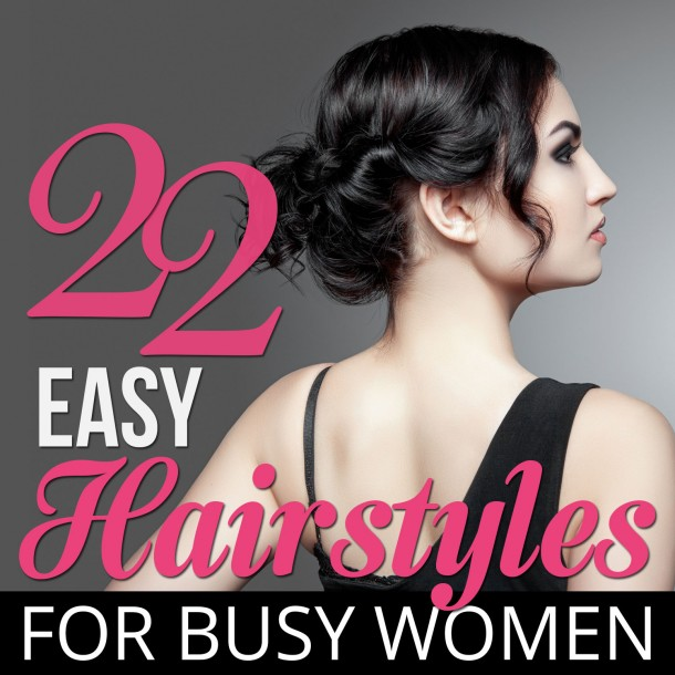 22 Easy Hairstyles for Busy Women