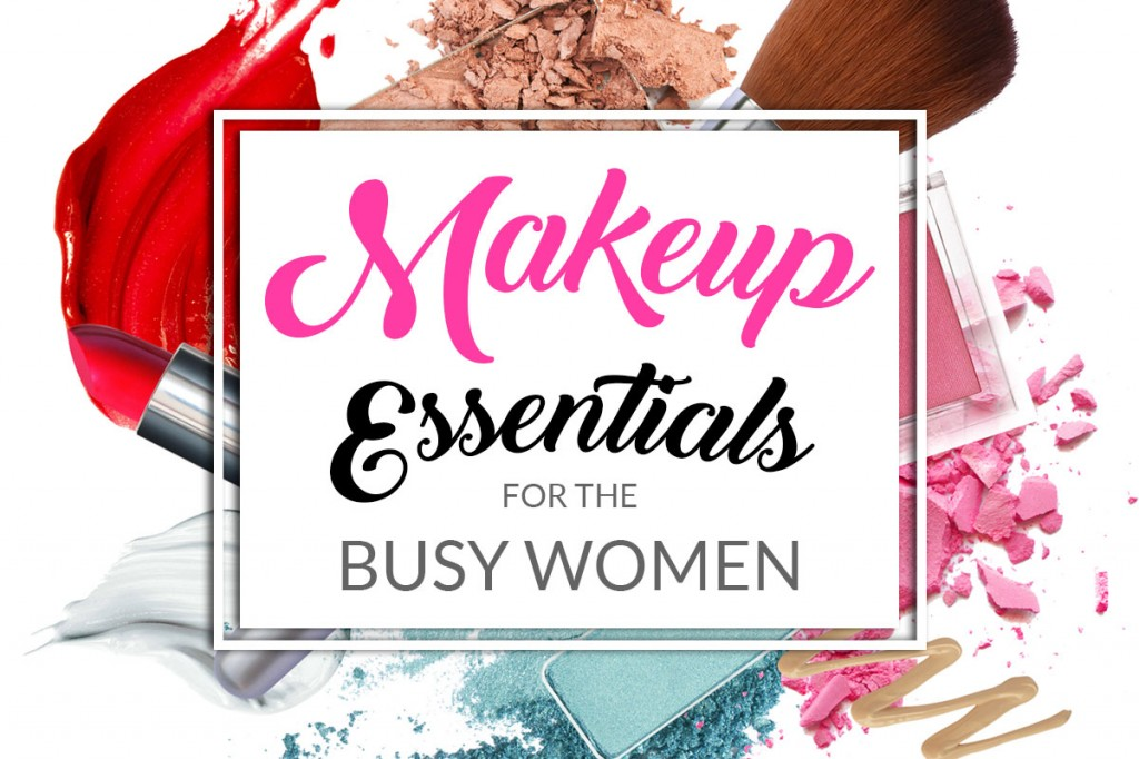 Makeup Essentials for the Busy Women