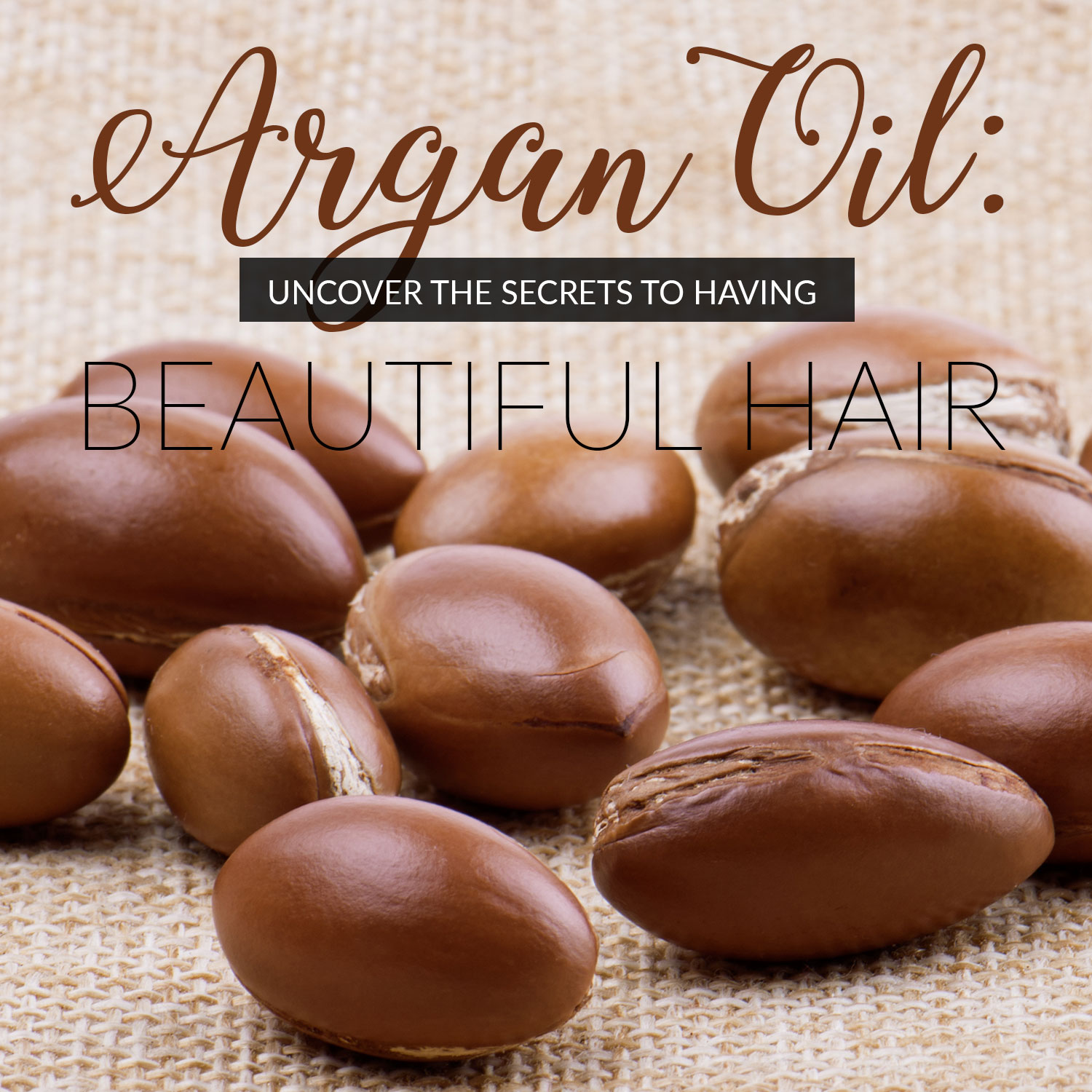Argan Oil: Uncover the Secrets to Having Beautiful Hair