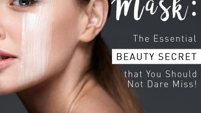 Face Mask: The Essential Beauty Secret that You Should Not Dare Miss!