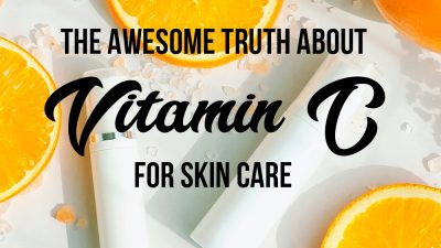 The Awesome Truth About Vitamin C for Skin Care