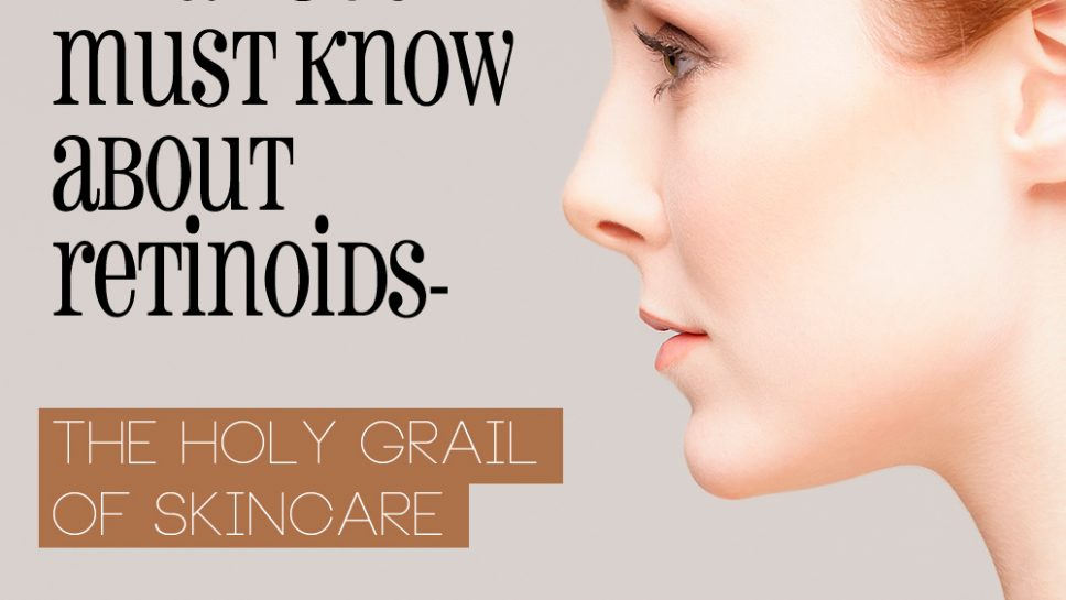Retinoids - The Holy Grail of Skin Care