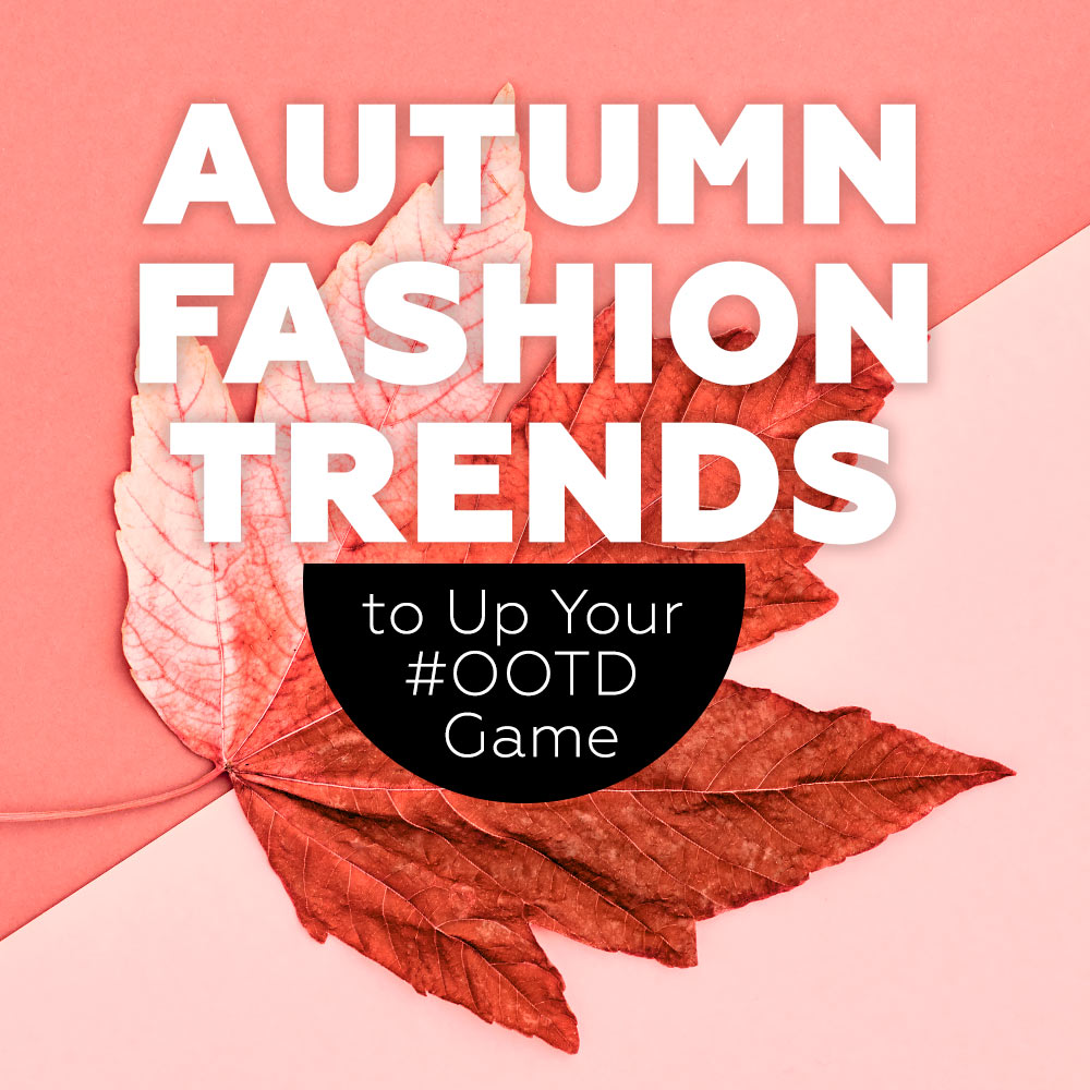 Autumn Fashion Trends to Up Your OOTD Game