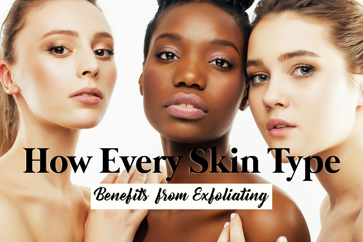 Exfoliants for Every Skin Type