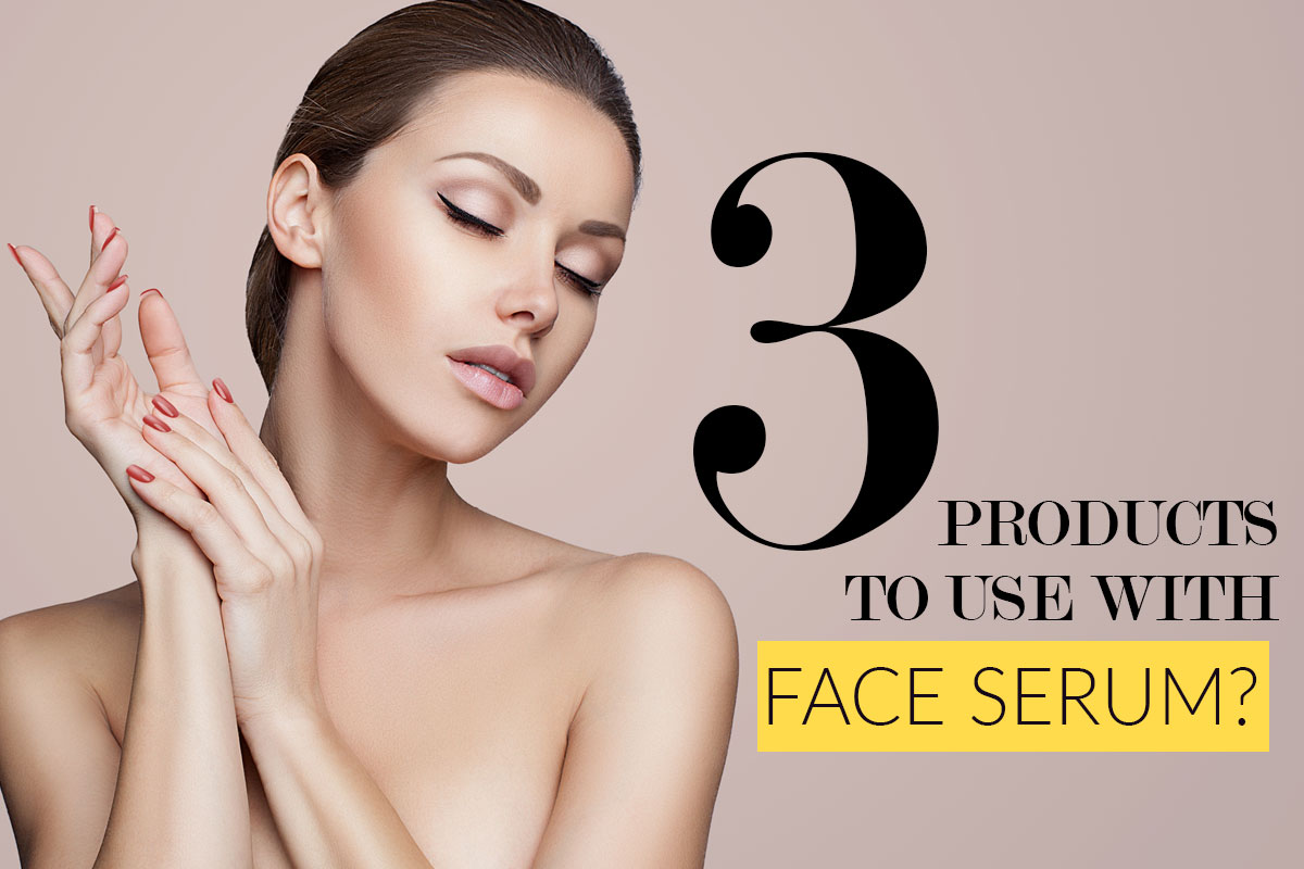 Products to Use with Face Serum