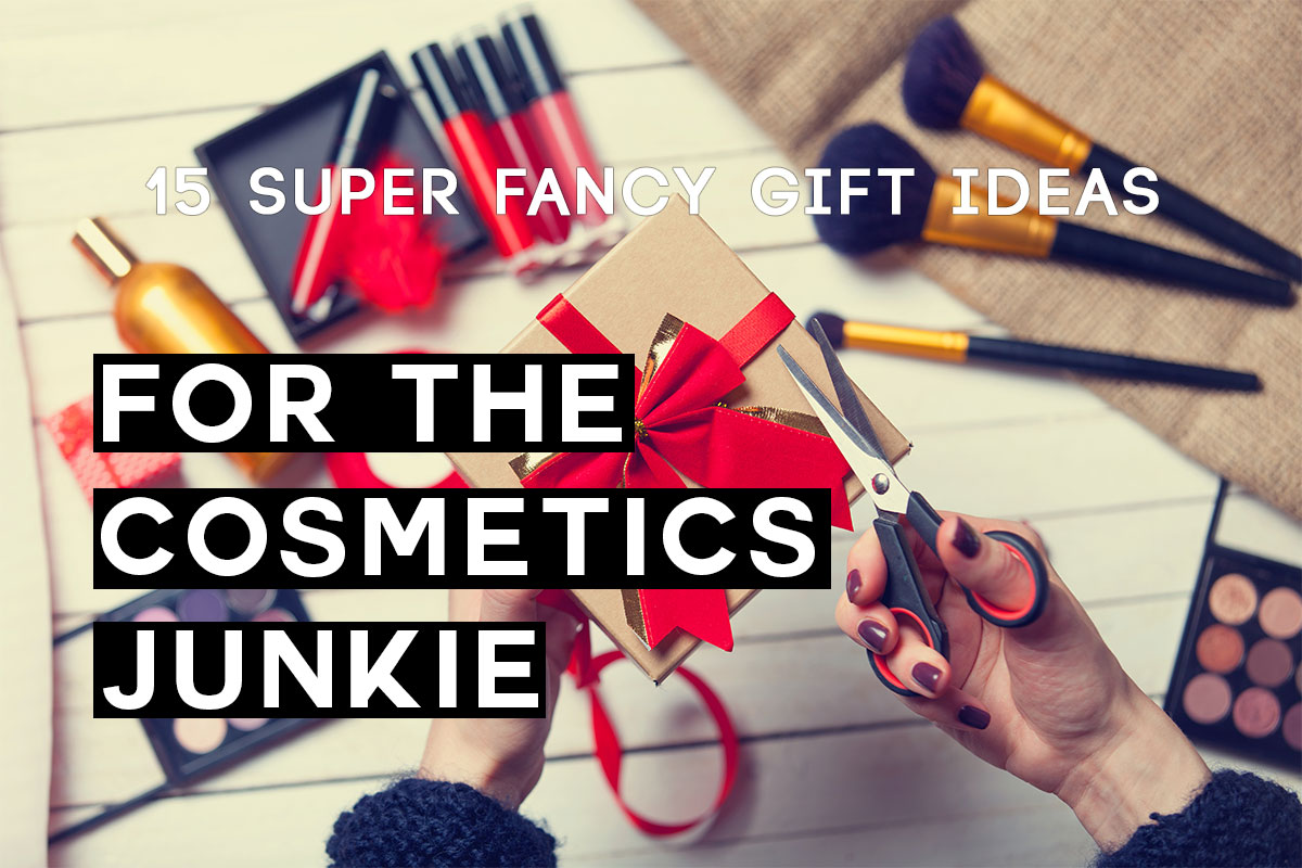 15 Super Fancy Gift Ideas for the Cosmetics Lover