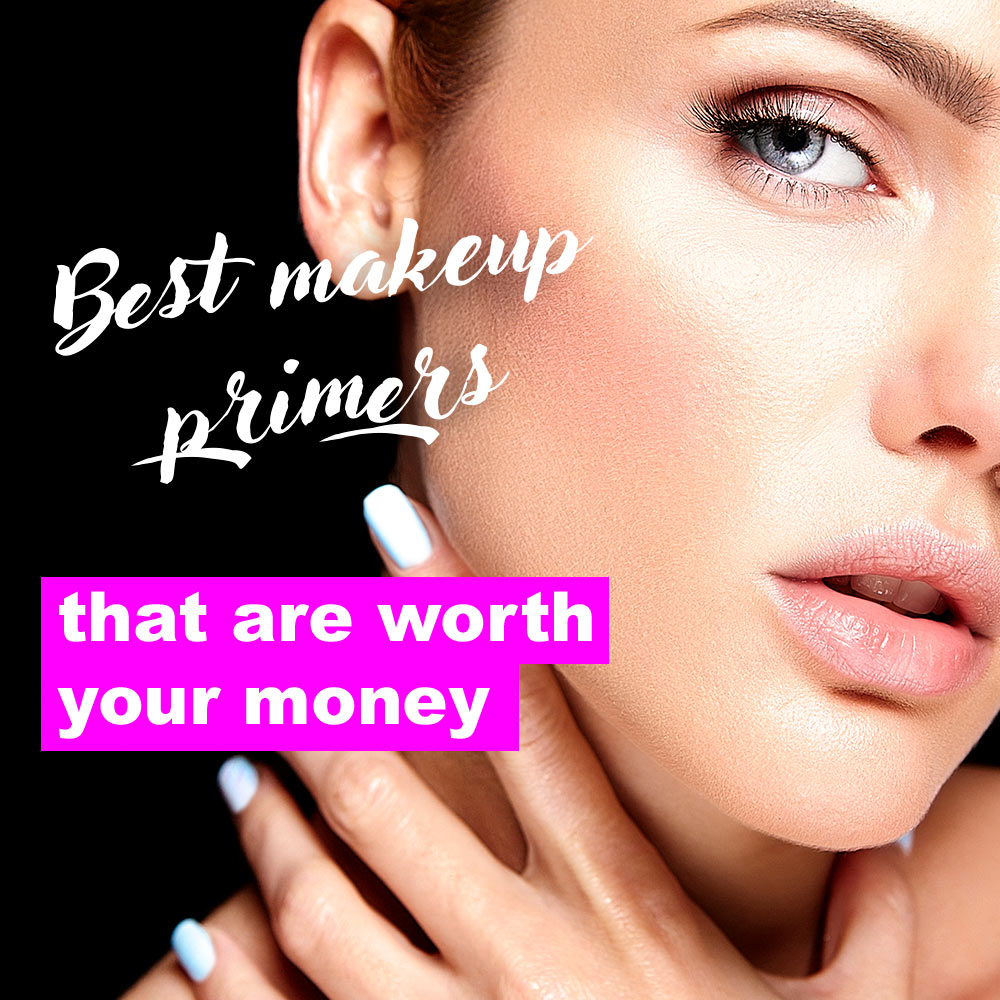 Best Makeup Primers that Are Worth Your Money!