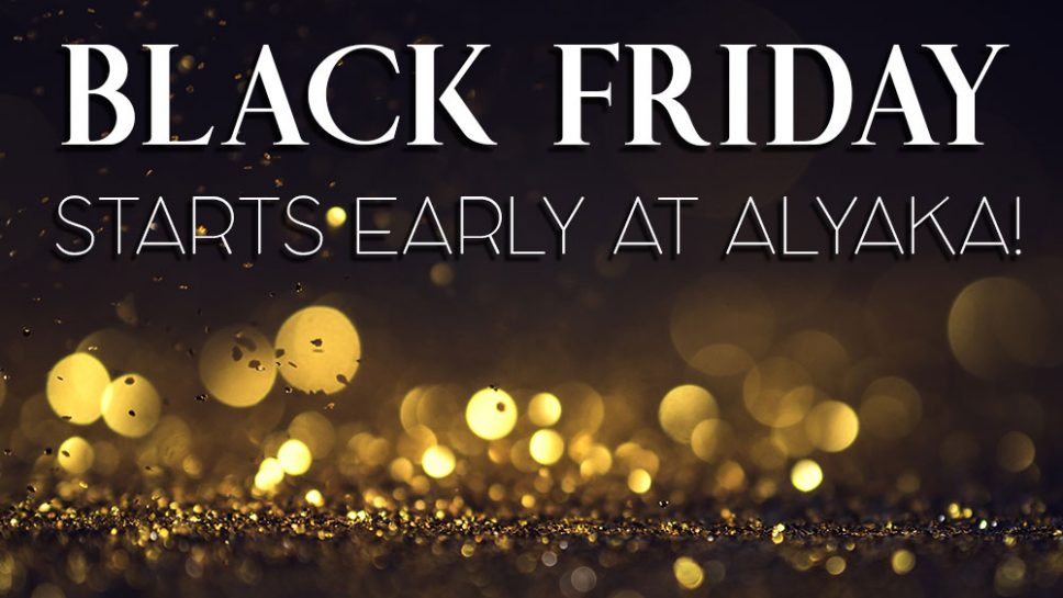 Black Friday Starts Early at Alyaka