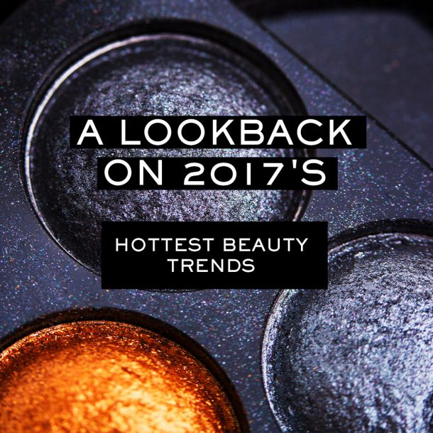 2017's Hottest Beauty Trends