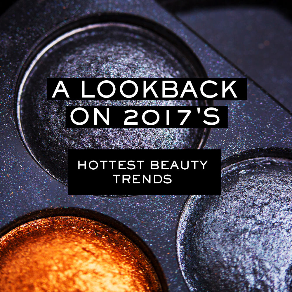 A Lookback on 2017's Hottest Beauty Trends