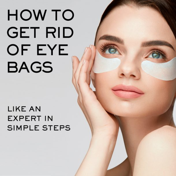 How to Get Rid of Eye Bags Like an Expert