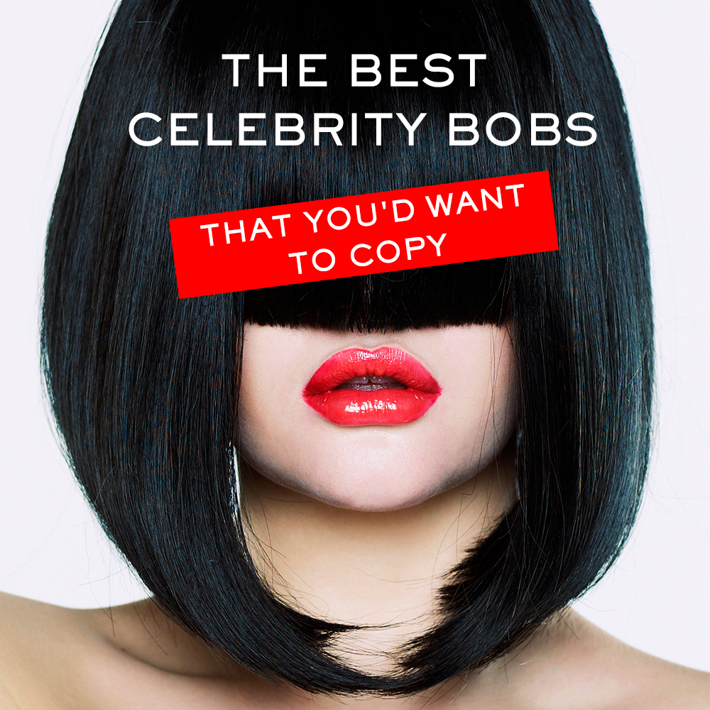 The Best Celebrity Bobs that You'd Want to Copy