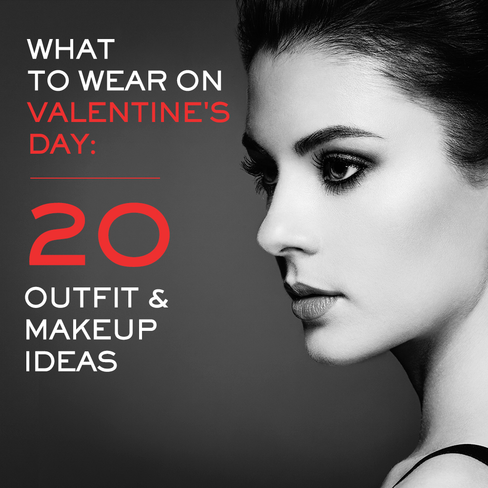 What to Wear on Valentine's Day: 20 Outfit & Makeup Ideas