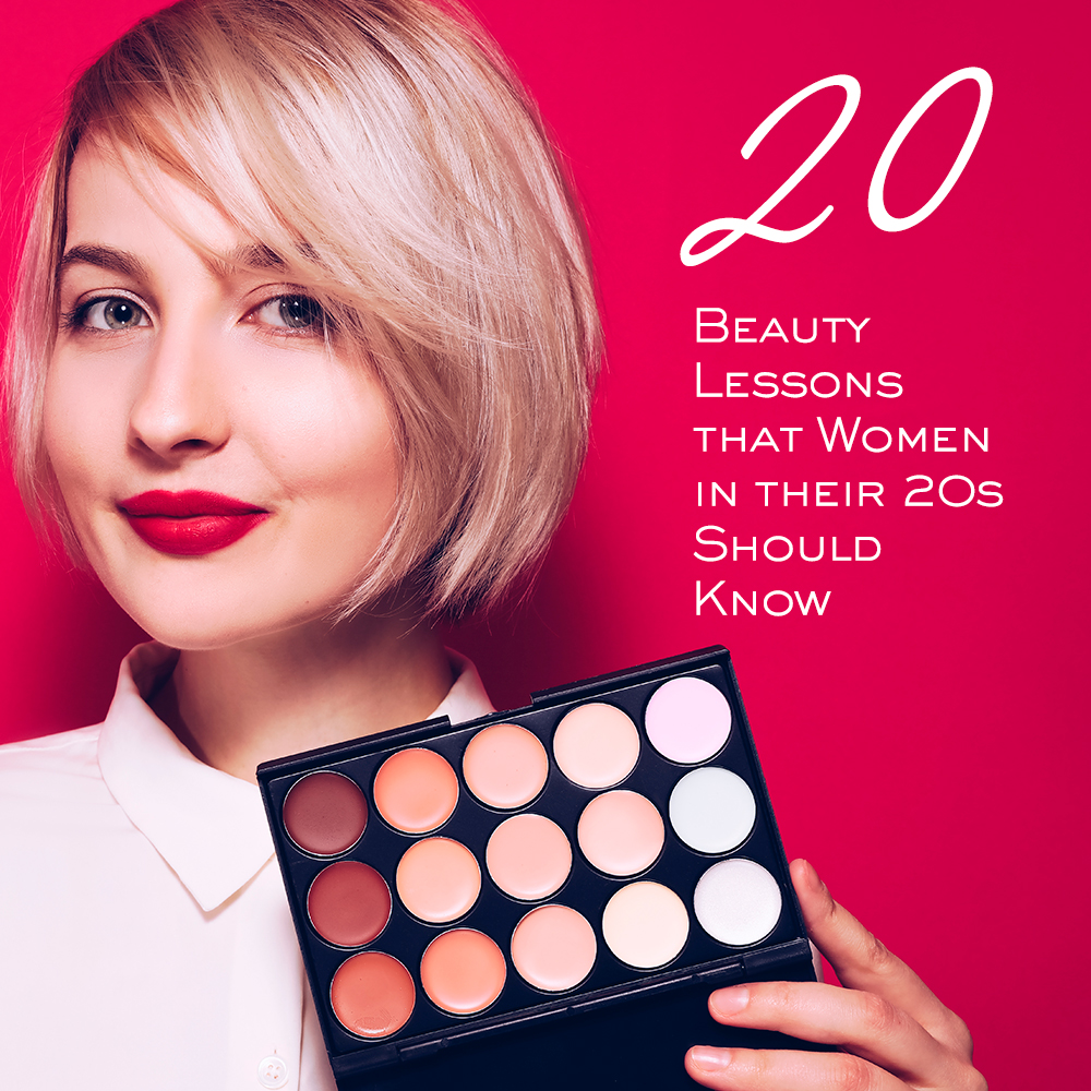 20 Beauty Lessons that Women in their 20s Should Know
