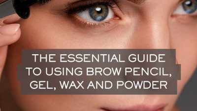 The Essential Guide to Using Brow Pencil, Gel, Wax and Powder