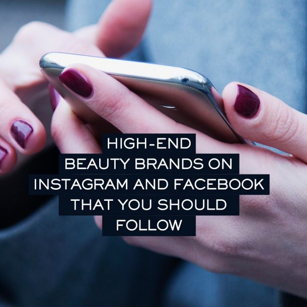 High-End Beauty Brands on Facebook and Instagram