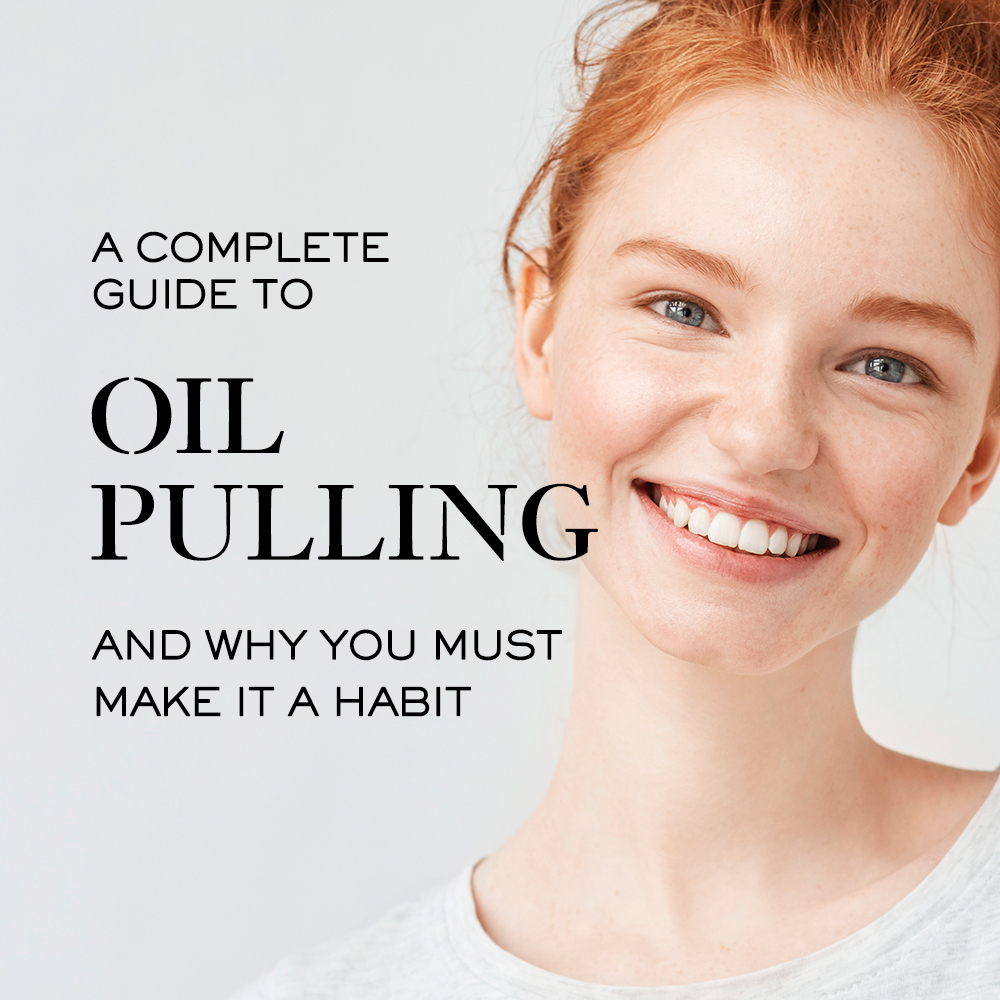 A Complete Guide to Oil Pulling and Why You Must Make it a Habit