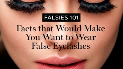Falsies 101: Facts that Would Make You Want to Wear False Eyelashes