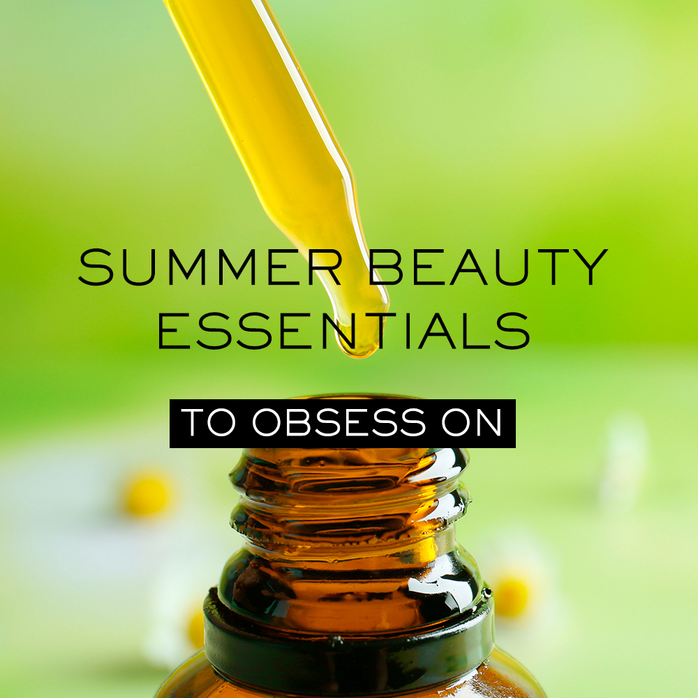 Summer Beauty Essentials to Obsess On
