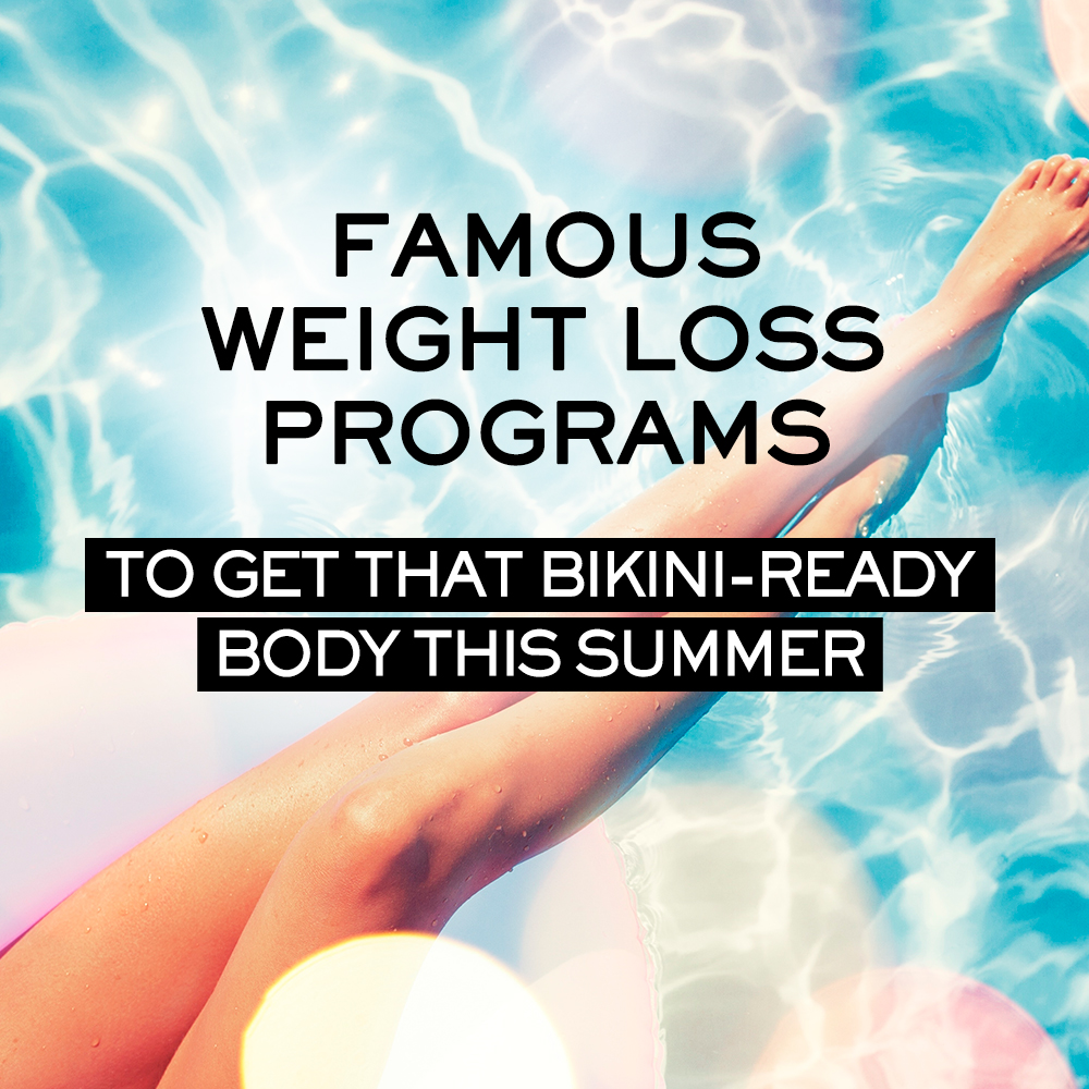 Famous Weight Loss Programs to Get that Bikini-Ready Body this Summer