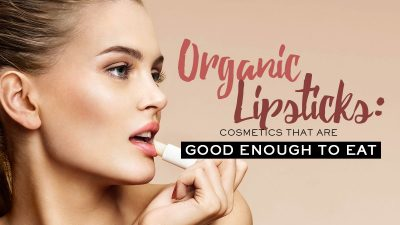 Organic Lipsticks: Cosmetics that are Good Enough to Eat