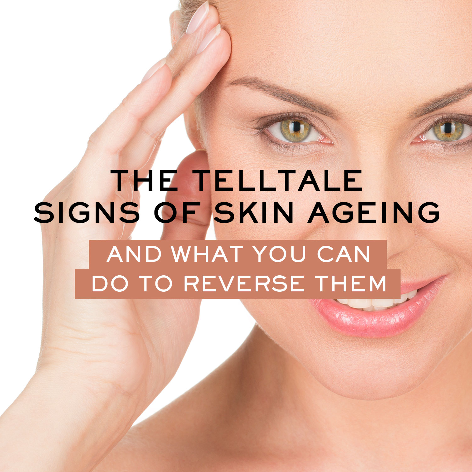 The Telltale Signs of Skin Ageing and What You Can do to Reverse Them
