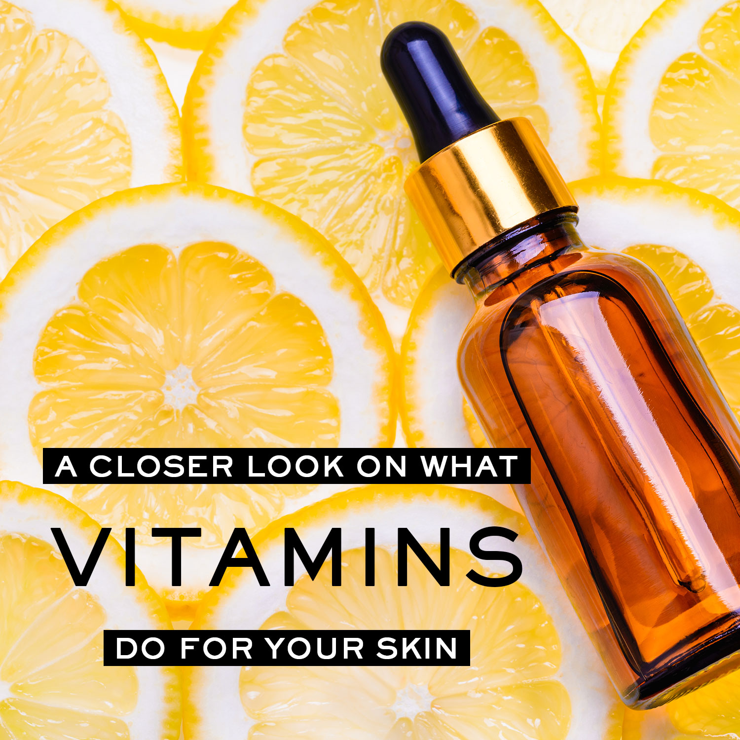 A Closer Look on What Vitamins Do for Your Skin