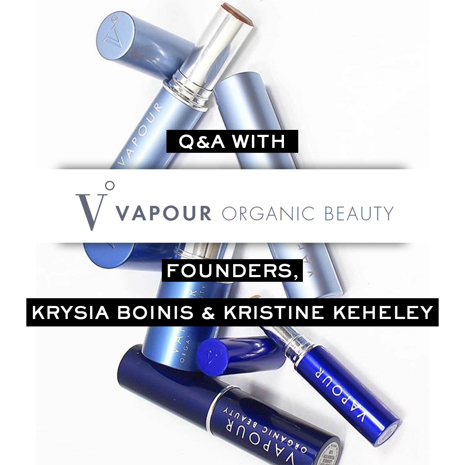 Q&A with Vapour Organic Beauty Founders, Krysia Boinis & Kristine Keheley