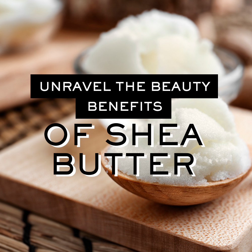 Unravel the Beauty Benefits of Shea Butter