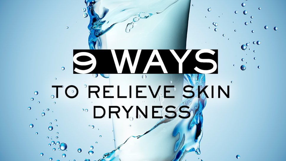 9 Ways to Relieve Skin Dryness