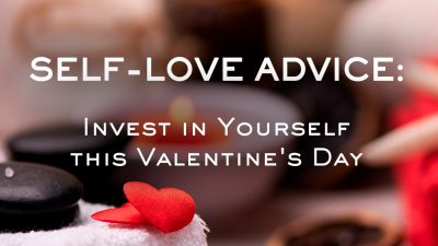 Self-Love Advice: Invest in Yourself this Valentine's Day