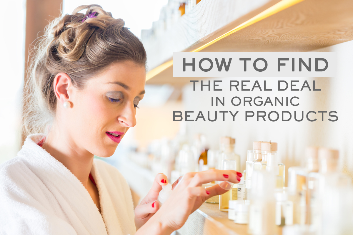 How to Find the Real Deal in Organic Beauty Products