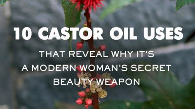 10 Castor Oil Uses that Reveal Why it's a Modern Woman's Secret Beauty Weapon